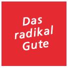 Hier klicken zum Youtube-Video Das radikal Gute
